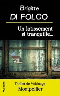 Un lotissement si tranquille - BrigitteDi Folco