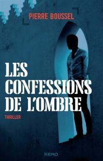 Les confessions de l'ombre : thriller - PierreBoussel