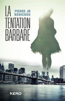 La tentation barbare - Pierre JBBenichou