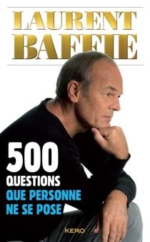 500 questions que personne ne se pose - LaurentBaffie