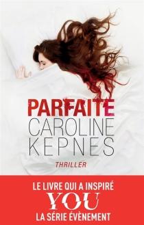 Parfaite - CarolineKepnes