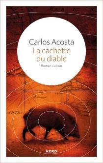 La cachette du diable : roman cubain - CarlosAcosta