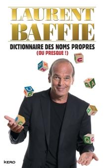 Dictionnaire des noms propres (ou presque !) - LaurentBaffie