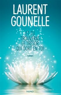 Et tu trouveras le trésor qui dort en toi - LaurentGounelle