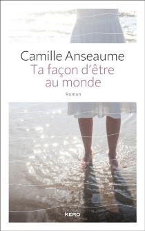 Ta façon d'être au monde - CamilleAnseaume