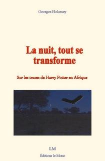 La nuit, tout se transforme : sur les traces de Harry Potter en Afrique - GeorgesHolassey