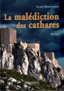 La malédiction des cathares - Alain Martignon