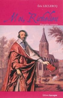 Moi, Richelieu : biographie romancée - EricLeclercq