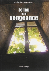 Le feu de la vengeance - Cathy Gallardo-Leday