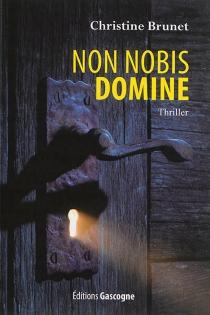 Non nobis domine : thriller - ChristineBrunet