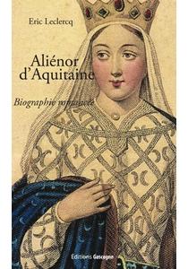 Aliénor d'Aquitaine : biographie romancée - EricLeclercq