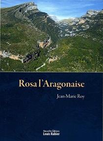 Rosa l'Aragonaise - Jean-MarieRoy