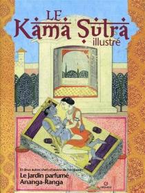 Le Kama sutra illustré| Le jardin parfumé| Ananga Ranga - Kalyânamalla