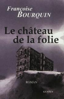 Le château de la folie - FrançoiseBourquin