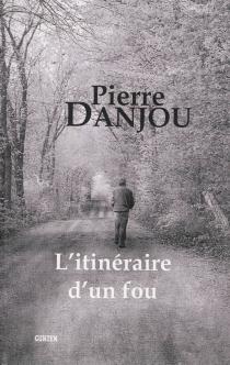 L'itinéraire d'un fou - PierreDanjou