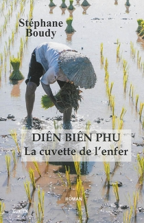 Diên Biên Phu : la cuvette de l'enfer - StéphaneBoudy
