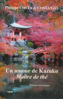 Un amour de Kazuko : maître de thé - PhilippeCosta di Costanzo