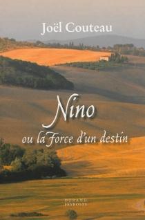 Nino ou La force d'un destin - JoëlCouteau