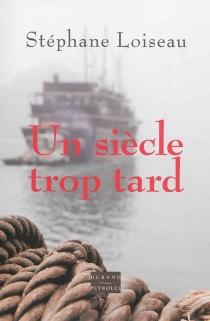 Un siècle trop tard - StéphaneLoiseau
