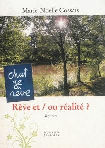 Rêves et-ou réalité ? - Marie-NoëlleCossais