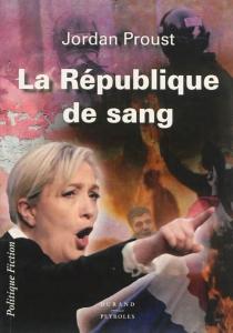 La république de sang : politique fiction - JordanProust