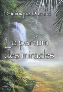 Le parfum des miracles - DominiqueDurand