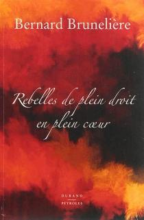 Rebelles de plein droit en plein coeur - BernardBrunelière