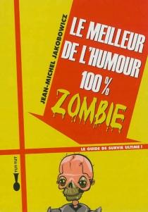Le meilleur de l'humour 100% zombie - Jean-MichelJakobowicz