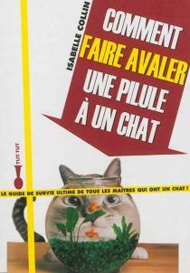 Comment faire avaler une pilule à un chat : le guide de survie ultime de tous les maîtres qui ont un chat ! - IsabelleCollin