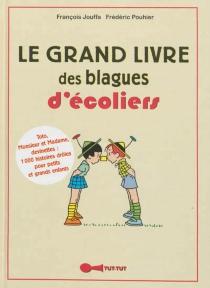 Le grand livre des blagues d'écoliers - FrançoisJouffa