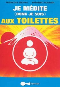 Je médite (donc je suis) aux toilettes - FrançoisJouffa