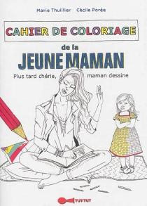 Cahier de coloriage de la jeune maman - CécilePorée