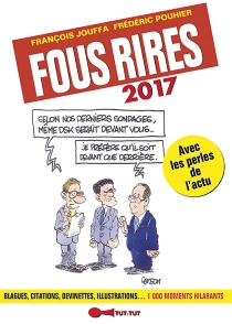 Fous rires 2017 : blagues, citations, devinettes, illustrations... 1.000 moments hilarants : avec les perles de l'actu - François Jouffa