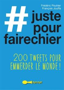 #justepourfairechier : 200 tweets pour emmerder le monde ! - FrançoisJouffa