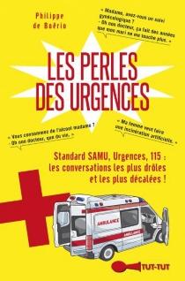 Les perles des urgences : standard SAMU, urgences, 115 : les conversations les plus drôles et les plus décalées ! - Philippe deBoërio