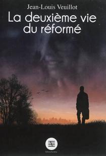La deuxième vie du réformé - Jean-LouisVeuillot