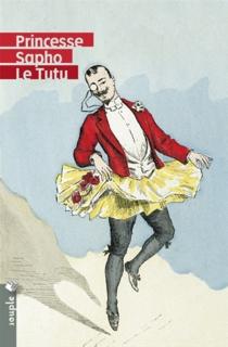 Le tutu| Suivi de Léon Genonceaux| Suivi de Quel livre étrange... - Princesse Sapho