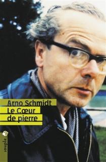 Le coeur de pierre : roman historique de l'an de grâce 1954 - ArnoSchmidt