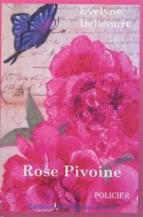 Rose pivoine : policier - EvelyneDelicourt