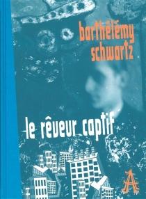 Le rêveur captif - BarthélémySchwartz