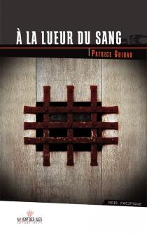 A la lueur du sang - PatriceGuirao