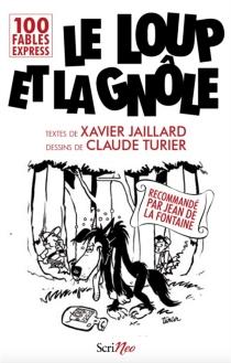 Le loup et la gnôle : 100 fables express - XavierJaillard