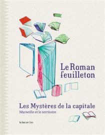 Le roman-feuilleton : les mystères de la capitale : Marseille et le territoire -