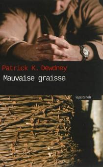 Mauvaise graisse - Patrick K.Dewdney
