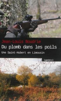 Du plomb dans les poils : une Saint-Hubert en Limousin - Jean-LouisBoudrie