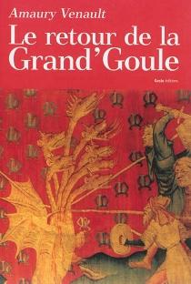 Le retour de la Grand'Goule : thriller - AmauryVenault