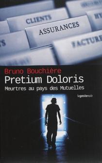 Pretium doloris : meurtres au pays des mutuelles - BrunoBouchière