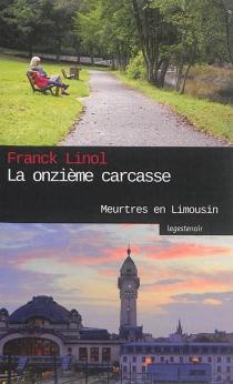 La onzième carcasse : meurtres en Limousin - FranckLinol