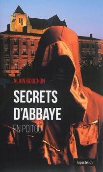 Secrets d'abbaye en Poitou - AlainBouchon