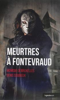Meurtres à Fontevraud - MoniqueDebruxelles